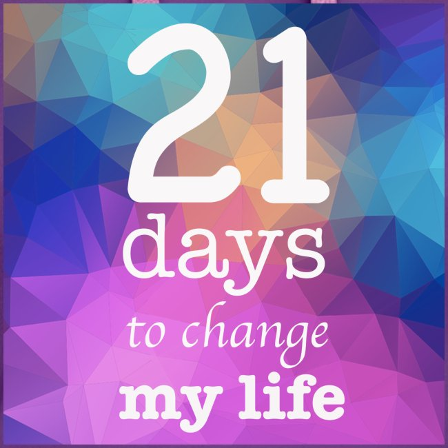 21 days to change my life