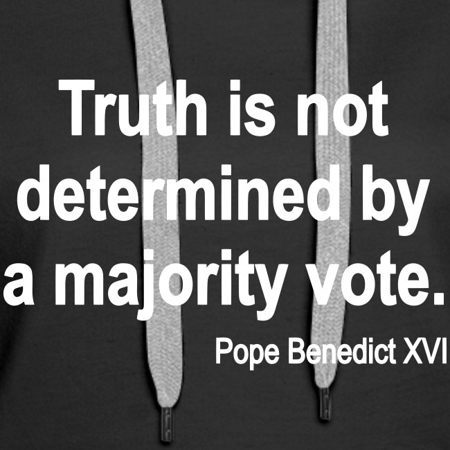 TRUTH IS NOT DETERMINED BY A MAJORITY VOTE