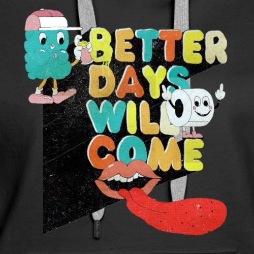 Better days will come- süßes Klopapier - Frauen Premium Hoodie