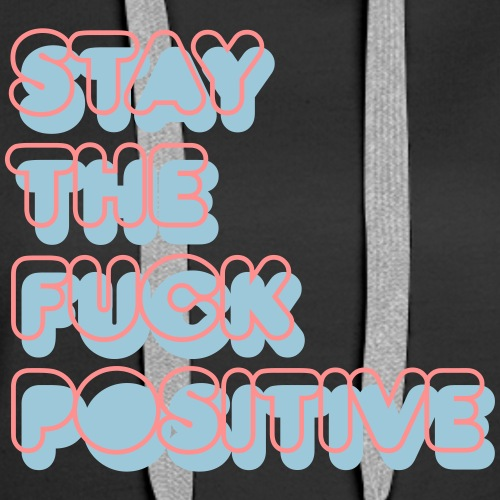 Stay the fuck positive - Frauen Premium Hoodie
