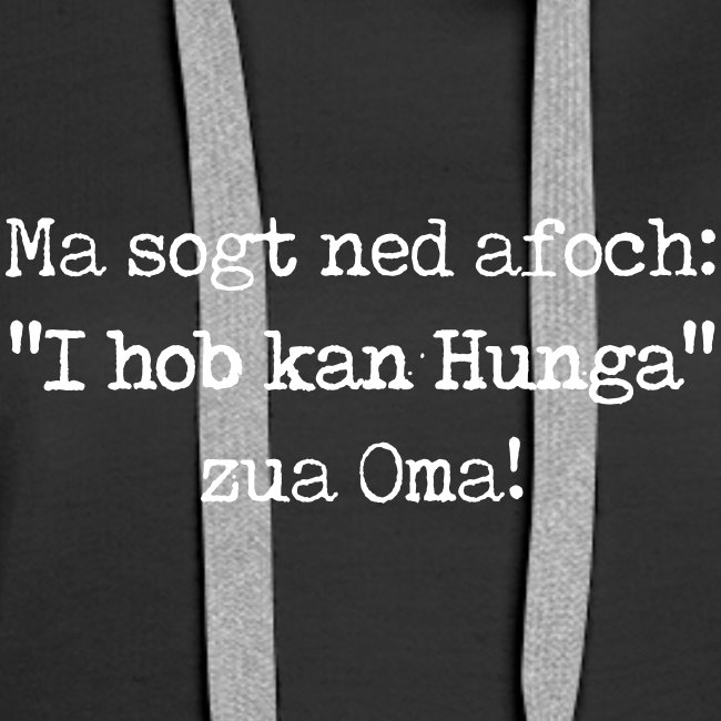 "Vorschau: Ma sogt ned afoch ""I hob kan Hunga"" zua Oma - Frauen Premium Hoodie"