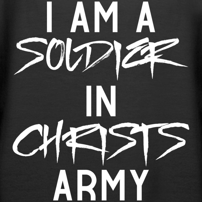 I am a soldier in Jesus Christs army