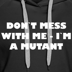 Dont mess with me - Im a Mutant - Frauen Premium Hoodie