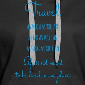 Travel. As much as you are. As Far as you can. - Frauen Premium Hoodie