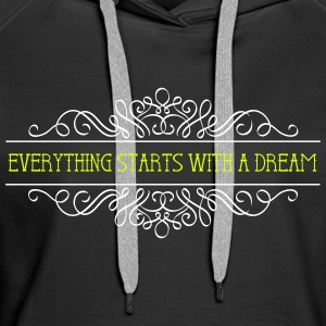 Everything starts with a dream - Frauen Premium Hoodie