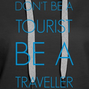 Don't be a tourist be a traveller. - Frauen Premium Hoodie