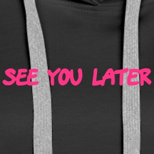 see you later - Women's Premium Hoodie