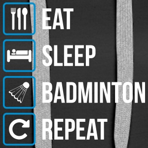 Eat Sleep Badminton Repeat - Frauen Premium Hoodie