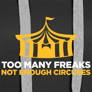 Too Many Freaks. Not Enough Circuses. - Women's Premium Hoodie
