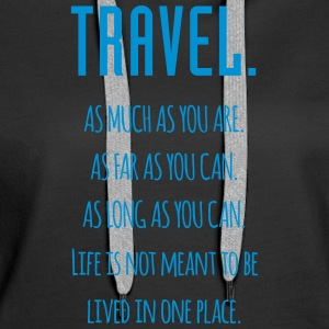 Travel. As much as you are. As Far as you can. - Women's Premium Hoodie
