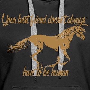 Your best friend does not always have to be human! - Women's Premium Hoodie