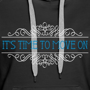 IT'S TIME TO MOVE ON - Women's Premium Hoodie