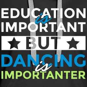 Education is important but dancing is importanter - Women's Premium Hoodie