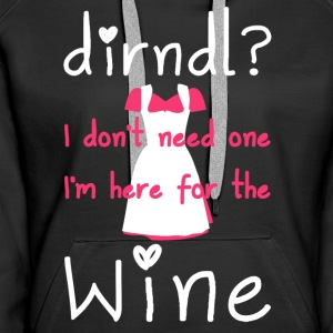 Dirndl? I do not need one, I'm here for the wine - Women's Premium Hoodie