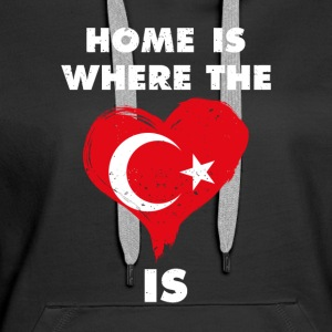 Home is where your heart is Turkey - Women's Premium Hoodie
