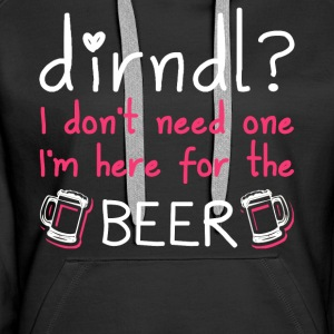 Dirndl dress superfluous: I'm here for the beer - Women's Premium Hoodie