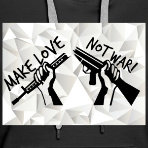 MAKE LOVE - NOT WAR! (Peace,Freedom,Anti War) - Frauen Premium Hoodie