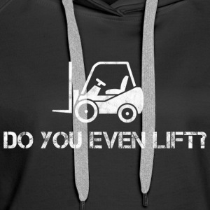 Staplerfahrer/Gabelstapler/Do you even lift? - Frauen Premium Hoodie