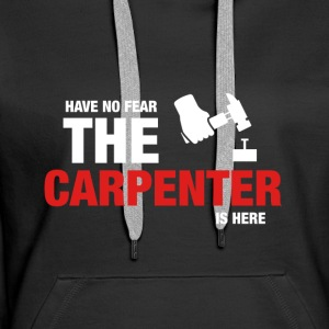 Have No Fear The Carpenter Is Here - Women's Premium Hoodie