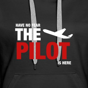 Have No Fear, The Pilot Is Here - Women's Premium Hoodie