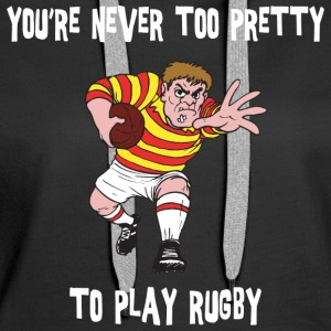 Rugby You're Never Too Pretty To Play Rugby - Women's Premium Hoodie