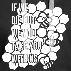 If we die out we will take you with us - Frauen Premium Hoodie