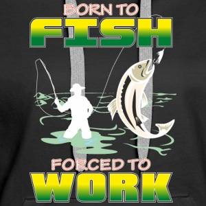 BORN_TO_FISH_FORCED_TO_WORK_PNG - Vrouwen Premium hoodie