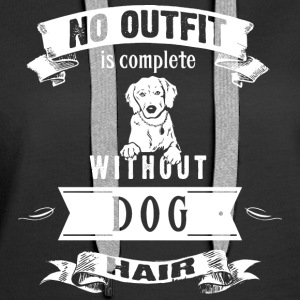 No Outfit is Complete Without Dog Hair - Women's Premium Hoodie