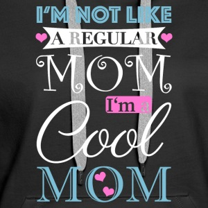 I'm Not A Normal Mom - I'm A Cool Mom - Women's Premium Hoodie