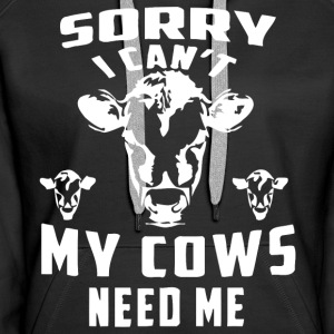 Sorry I can't my cows need me - Women's Premium Hoodie