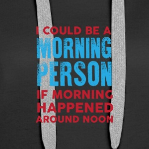 I could be a morning person 01 - Women's Premium Hoodie