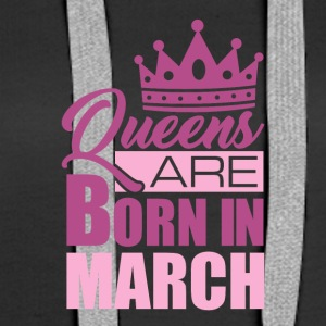QUEENS ARE BORN IN MARCH - Frauen Premium Hoodie