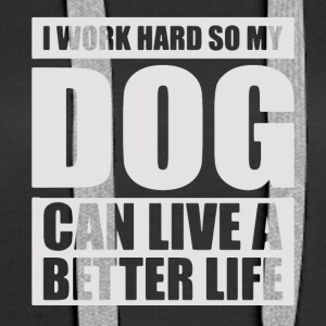 I work hard so my DOG can live a better life - Women's Premium Hoodie
