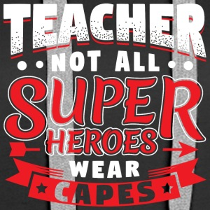 NOT ALL SUPERHEROES WEAR CAPS - TEACHER - Women's Premium Hoodie