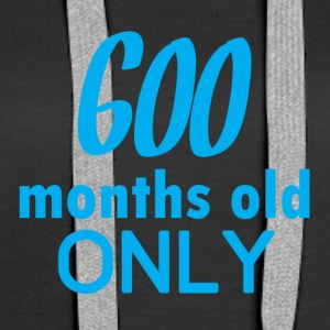 50th birthday: 600 months old only - Women's Premium Hoodie