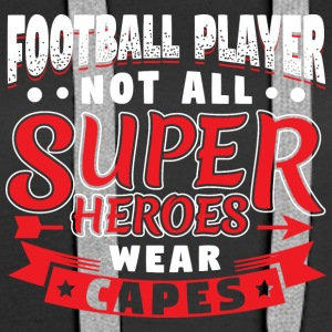 NOT ALL SUPERHEROES WEARCAPES - FOOTBALL PLAYER - Women's Premium Hoodie