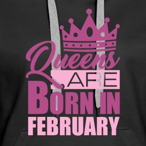 QUEENS ARE BORN IN FEBRUARY - Frauen Premium Hoodie
