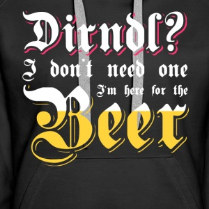 Dirndl? I'm here for the beer. Oktoberfest shirt - Women's Premium Hoodie