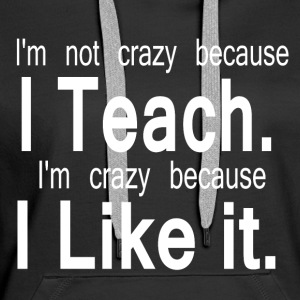 CRAZY TEACHER - Women's Premium Hoodie