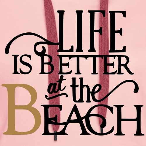 Life is Better at the Beach - Frauen Premium Hoodie