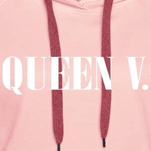 Queen V. You are The Queen! - Women's Premium Hoodie