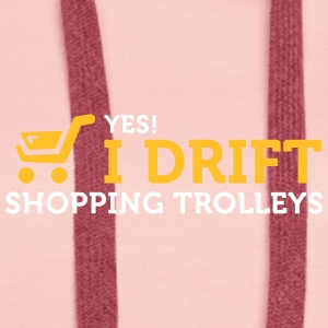 Yes! I Drift With Shopping Cart In The Supermarket - Women's Premium Hoodie