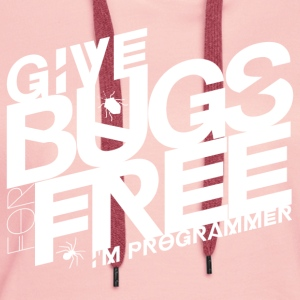 Give bugs for free, I'm programmer - Women's Premium Hoodie