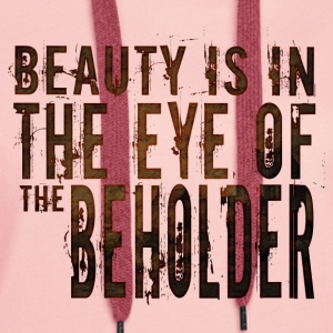 Beauty is in the mind of the beholder - Women's Premium Hoodie