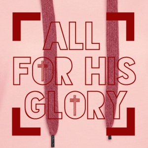 All for his Glory - Frauen Premium Hoodie