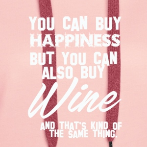 Wein: You can buy Happiness - Wine is the same! - Frauen Premium Hoodie