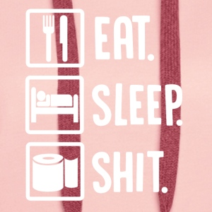 ++Eat, Sleep, Shit++ - Frauen Premium Hoodie