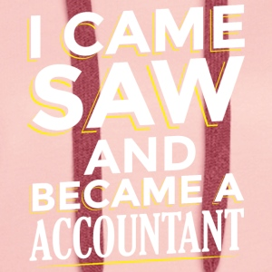I CAME SAW AND BECAME A ACCOUNTANT - Women's Premium Hoodie