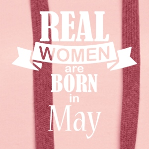 Real women are born in May - Women's Premium Hoodie