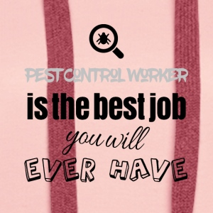 Pest Control Worker is the best job you will have - Frauen Premium Hoodie